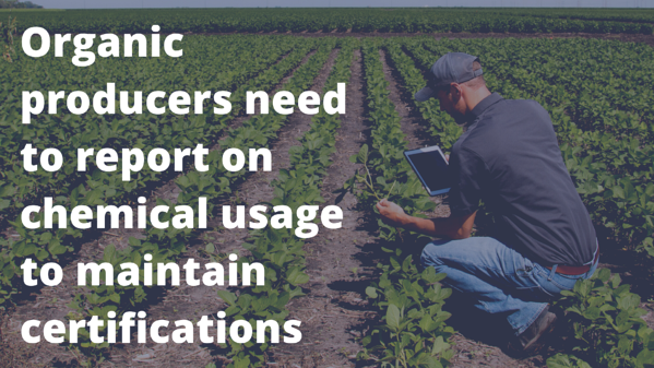 Organic producers need to report on chemical usage to maintain certifications