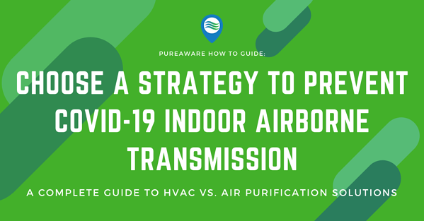 PureAware how to guide choose a strategy to prevent covid-19 indoor airborne transmission a complete guide to hvac versus air purification solutions