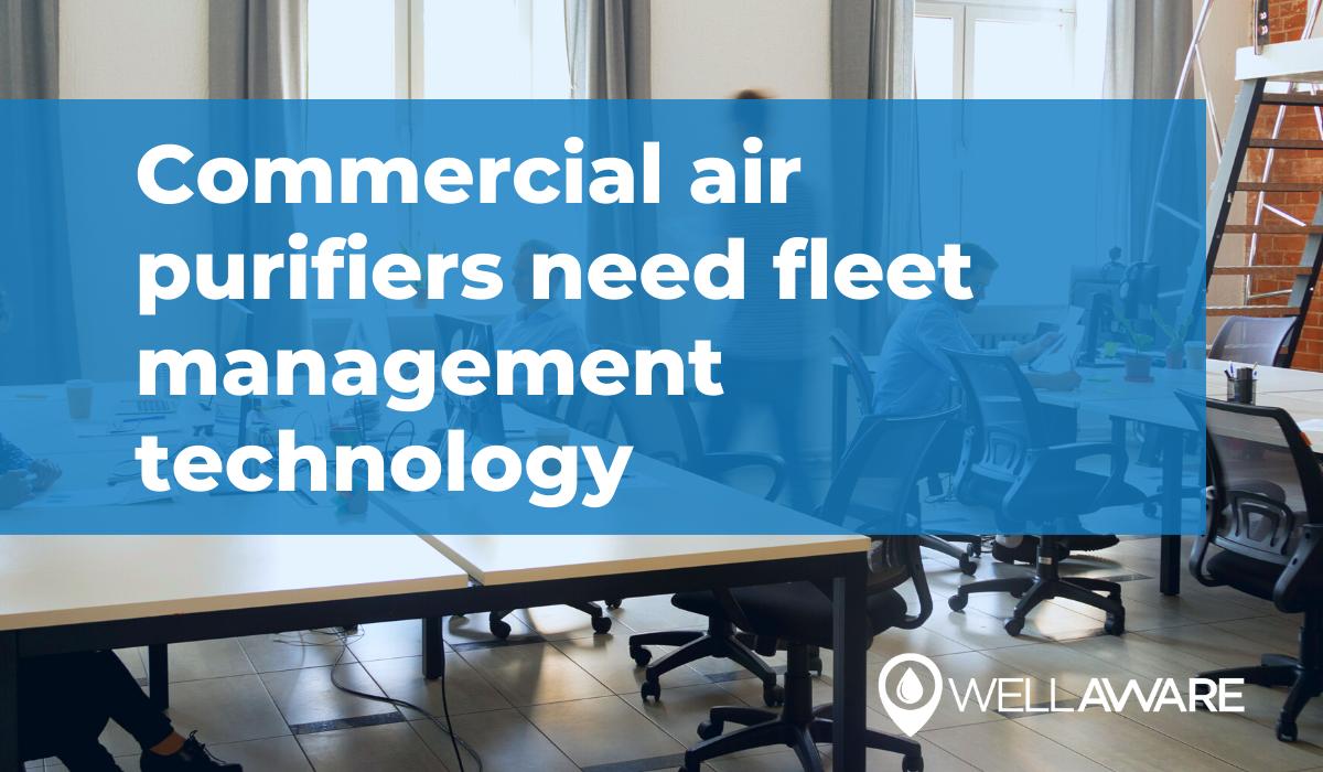commercial air purifiers need scheduling fleet management technology